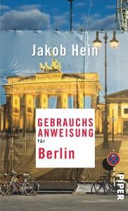 Jakob Hein: Gebrauchsanweisung für Berlin; Piper Verlag, ISBN: 978-3-492-27661-0; € 14,99 [D]